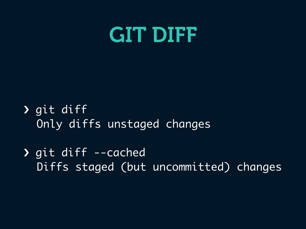 GIT DIFF › git diff Only diffs unstaged changes...