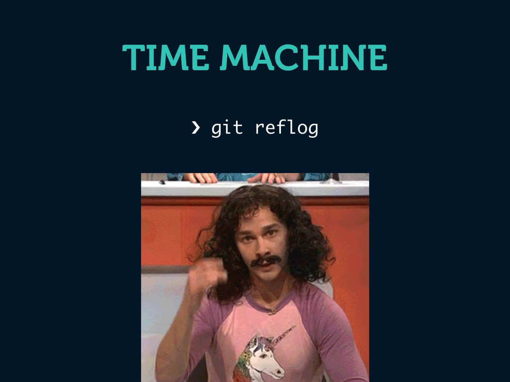 › git reflog TIME MACHINE