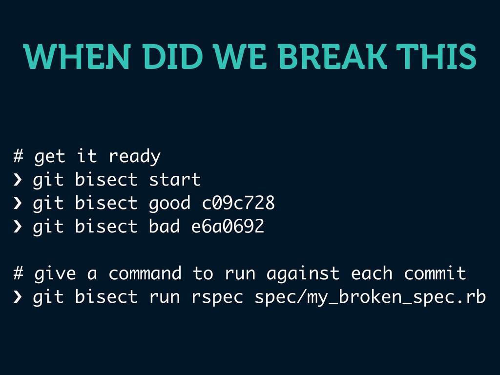 WHEN DID WE BREAK THIS # get it ready › git bis...