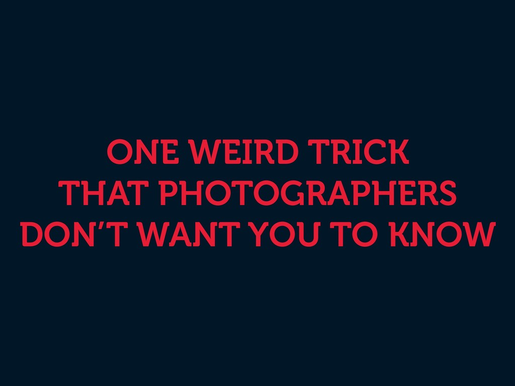 ONE WEIRD TRICK THAT PHOTOGRAPHERS DON'T WANT...