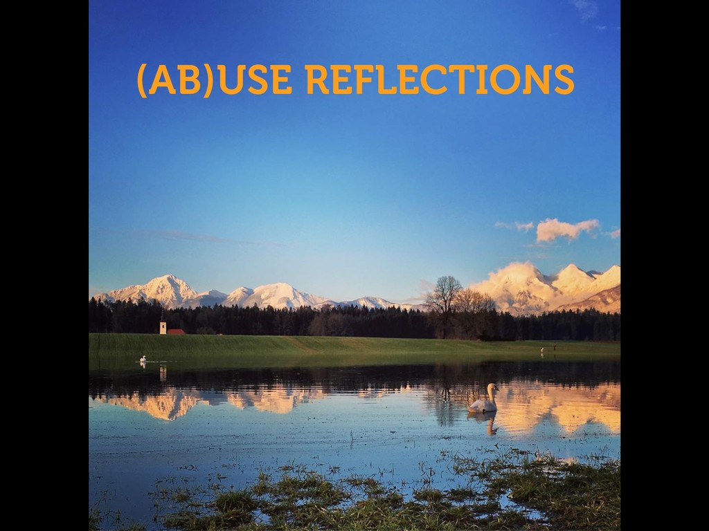 (AB)USE REFLECTIONS