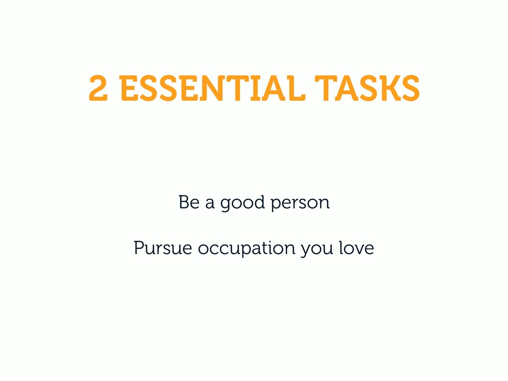 2 ESSENTIAL TASKS Be a good person Pursue occup...