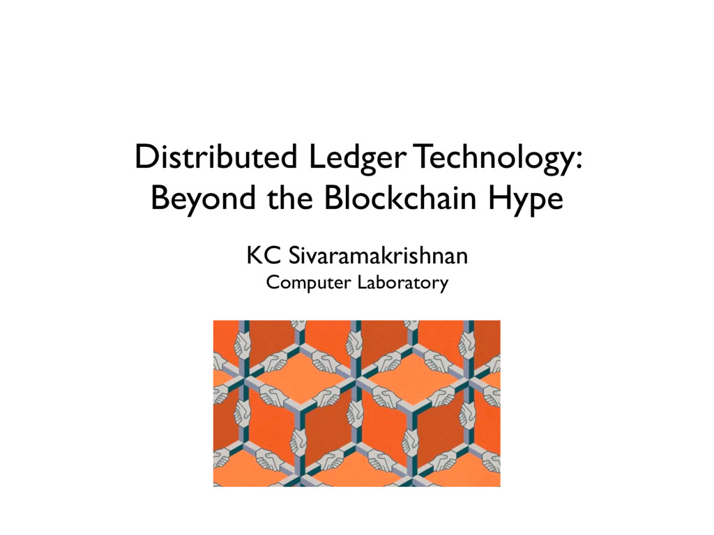 Distributed Ledger Technology: Beyond the Block...