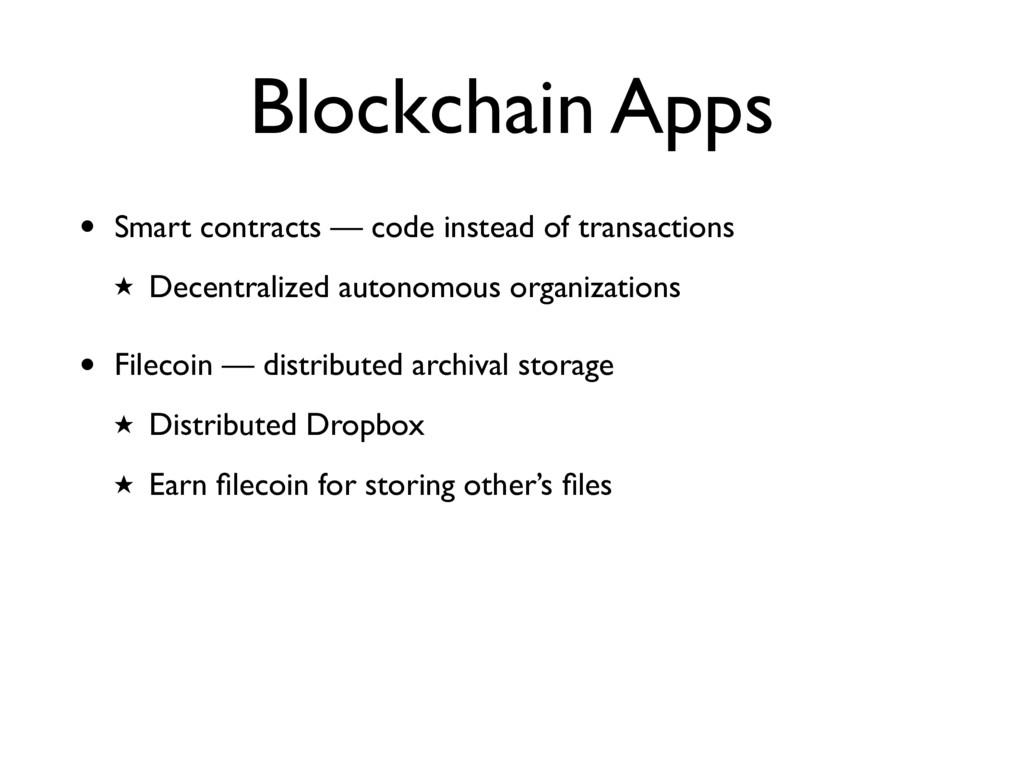 Blockchain Apps • Smart contracts — code instea...