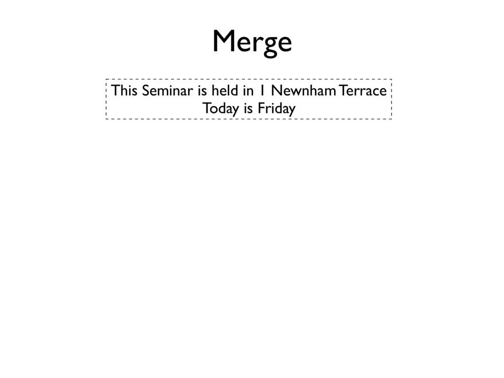 Merge This Seminar is held in 1 Newnham Terrace...