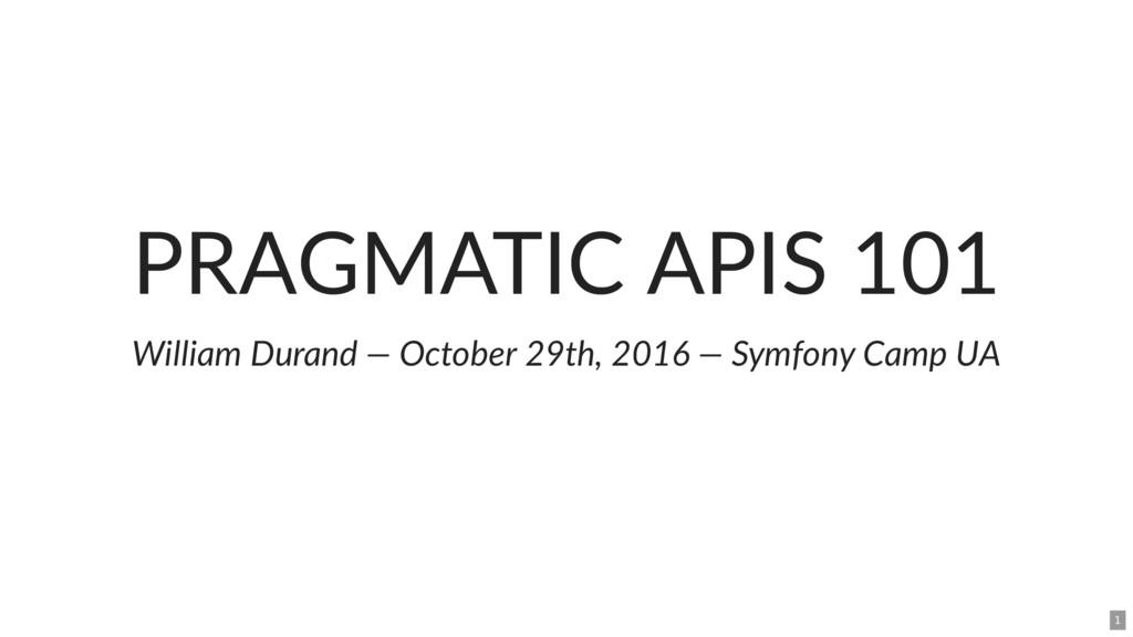 PRAGMATIC APIS 101 William Durand — October 29t...
