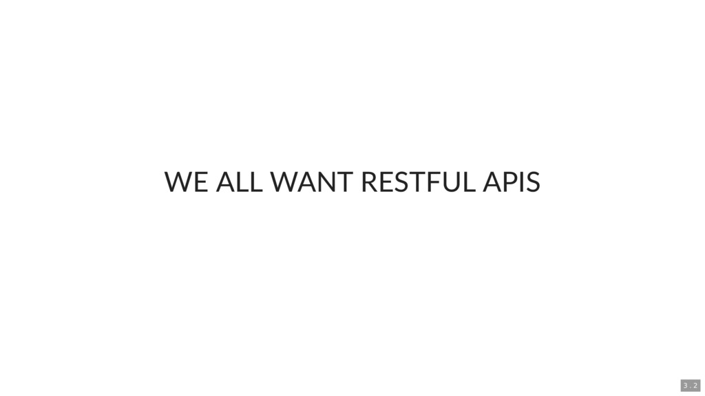 WE ALL WANT RESTFUL APIS 3 . 2