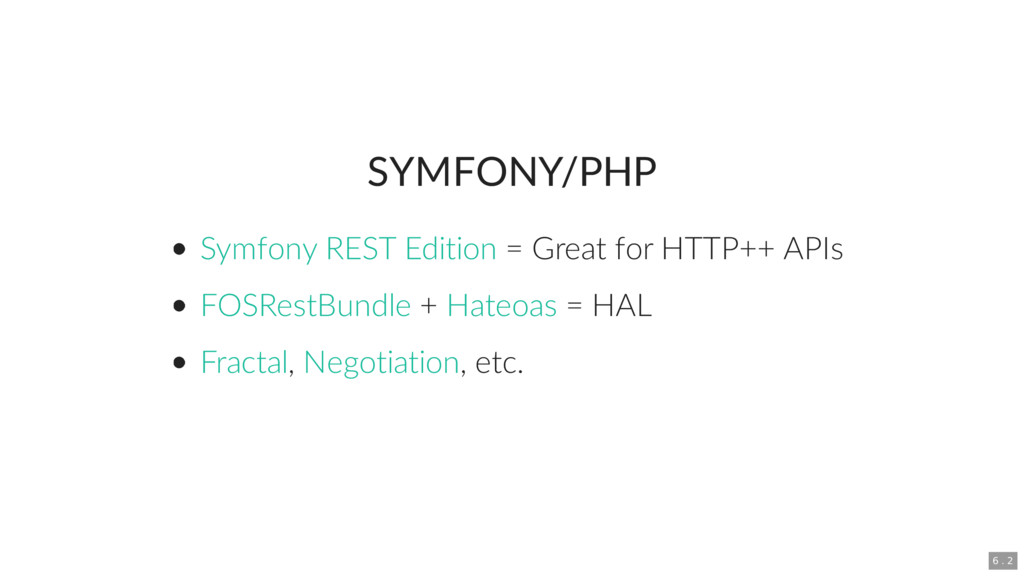 SYMFONY/PHP = Great for HTTP++ APIs + = HAL , ,...