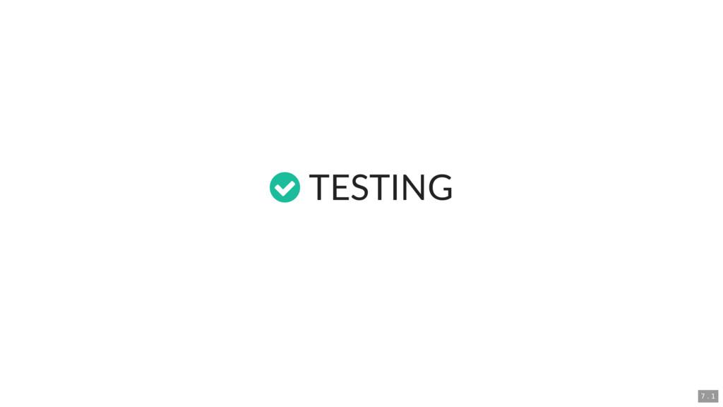 TESTING 7 . 1