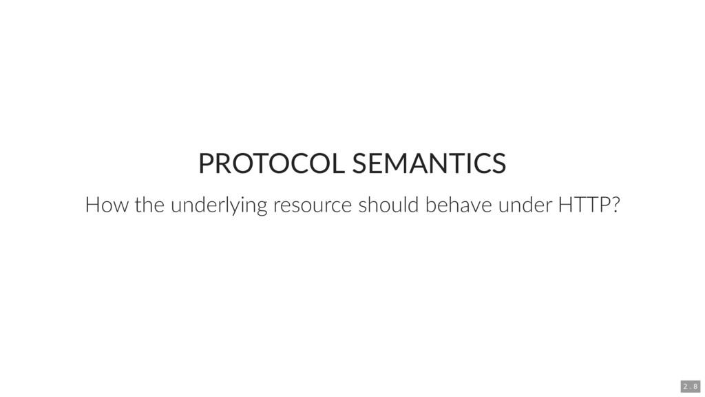 PROTOCOL SEMANTICS How the underlying resource ...