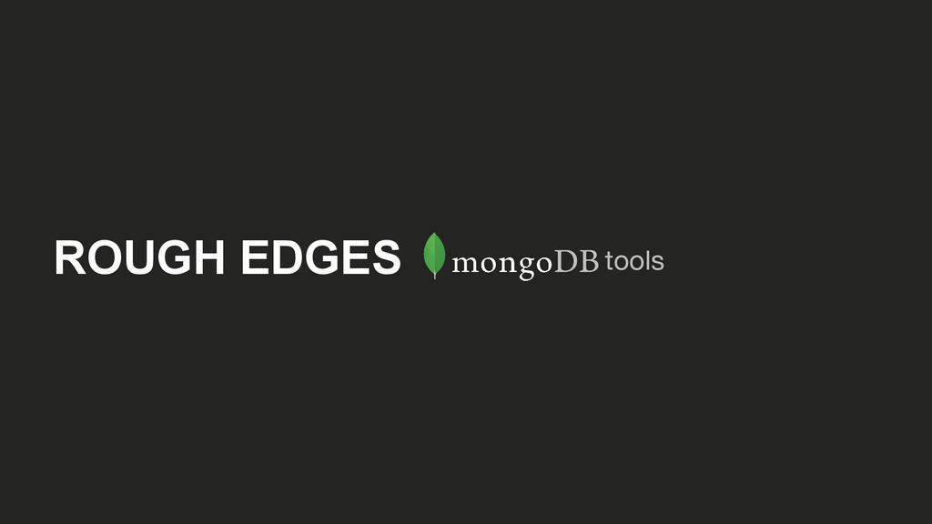 ROUGH EDGES tools
