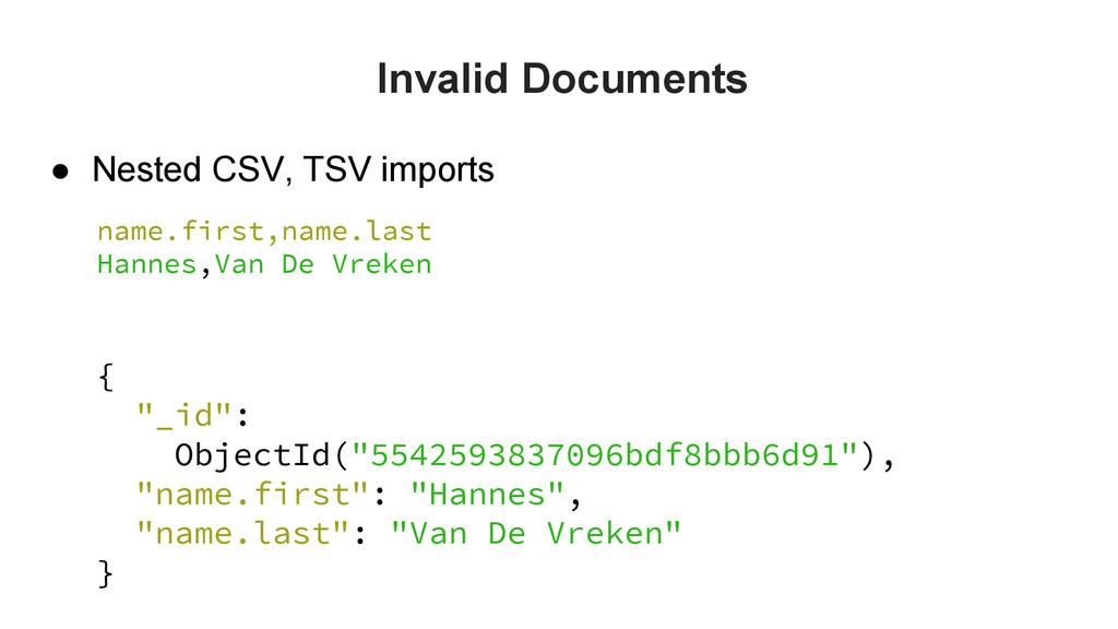 "Invalid Documents ● Nested CSV, TSV imports { ""..."