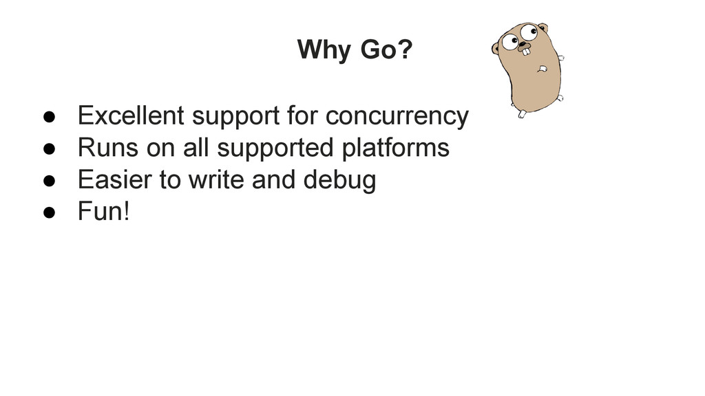 ● Excellent support for concurrency ● Runs on a...