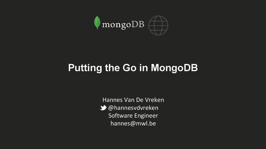 Putting the Go in MongoDB Hannes Van De Vreken ...