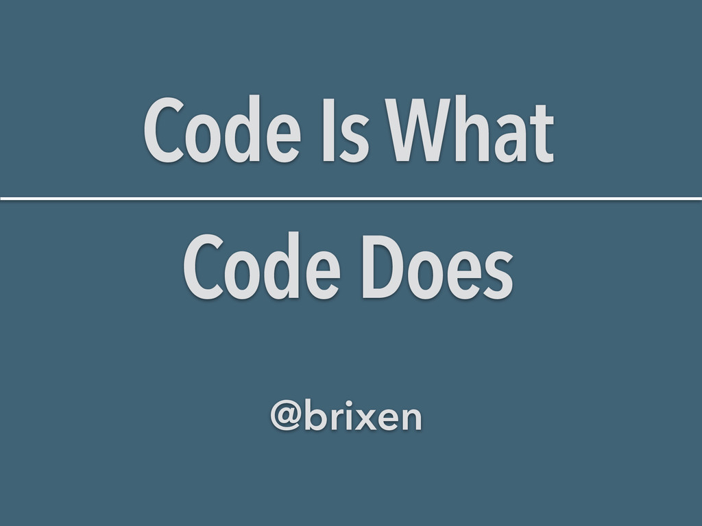 Code Is What Code Does @brixen