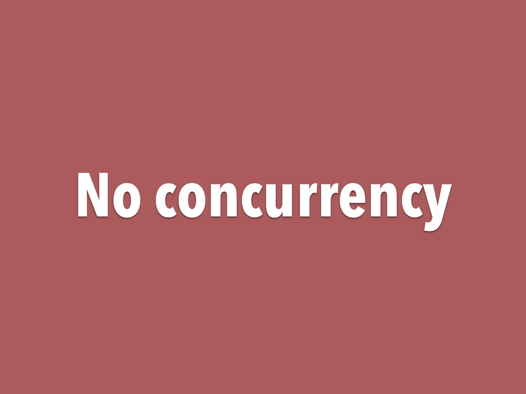 No concurrency
