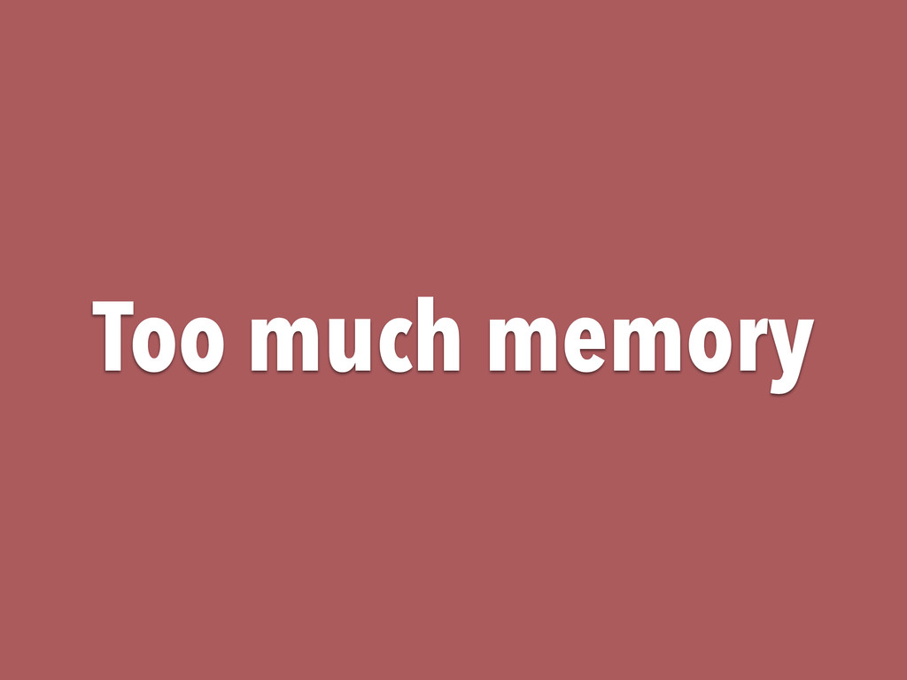 Too much memory