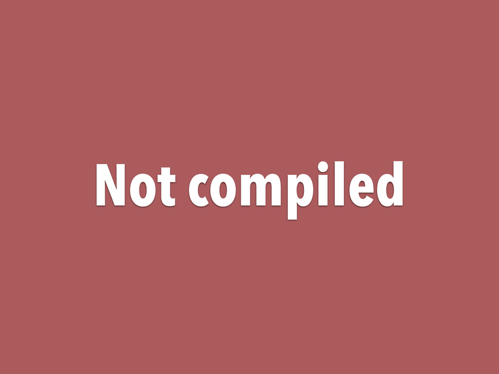 Not compiled