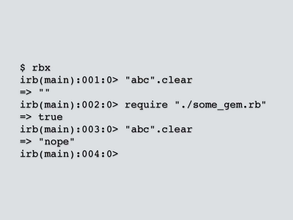 """$ rbx! irb(main):001:0> """"abc"""".clear! => """"""""! irb..."""