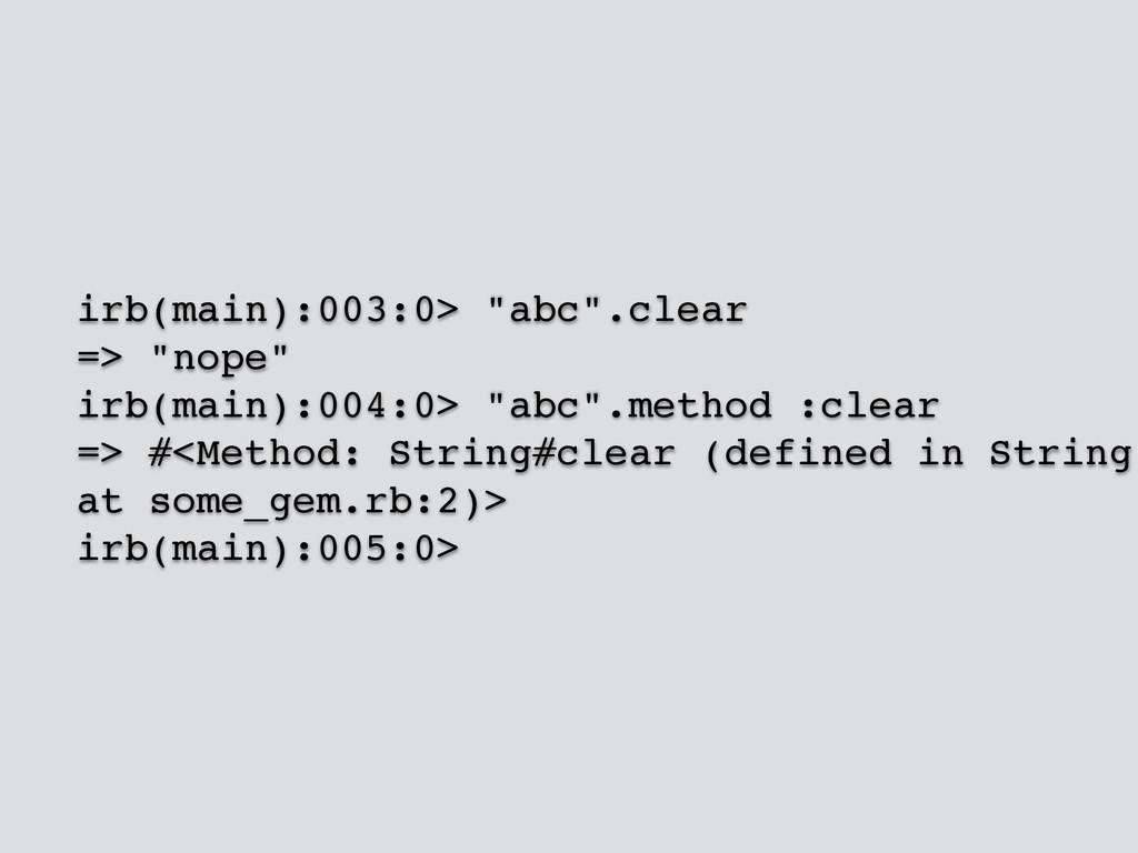 "irb(main):003:0> ""abc"".clear! => ""nope""! irb(ma..."