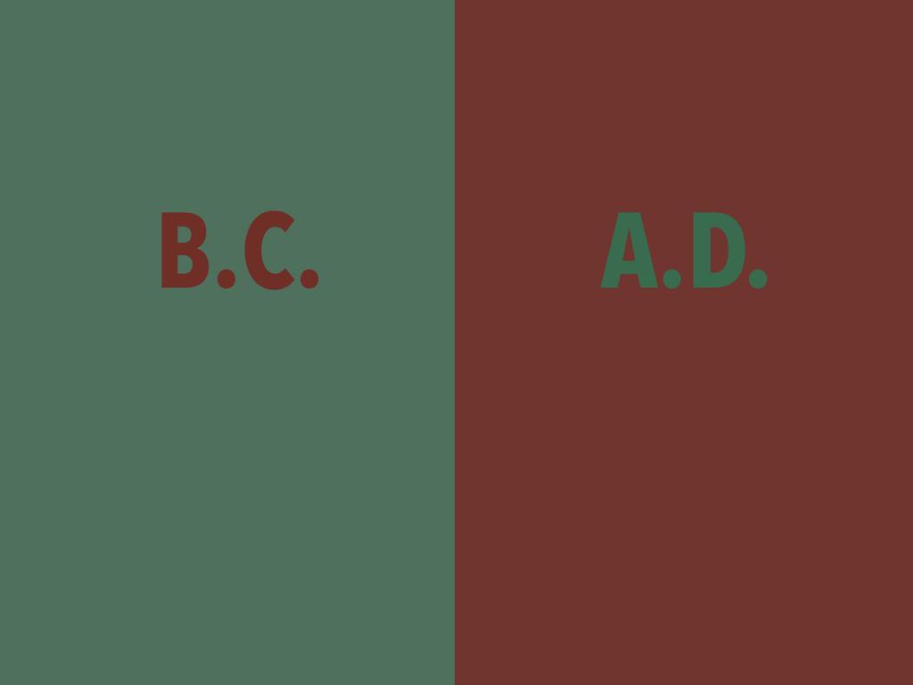 B.C. A.D.