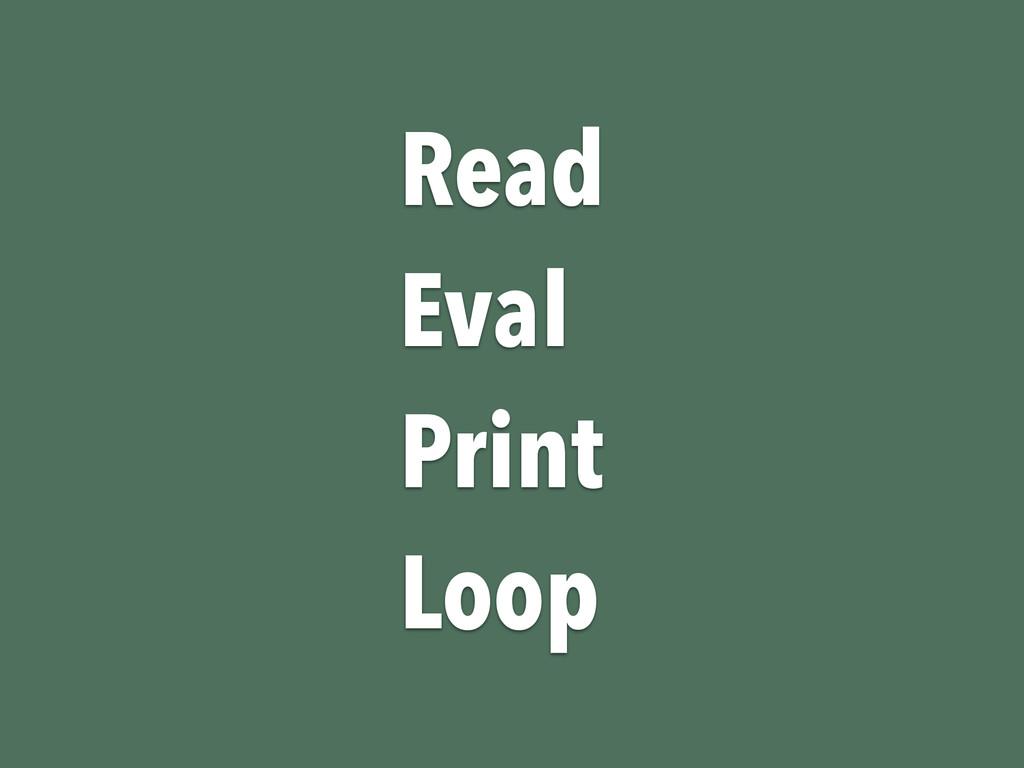 Read Eval Print Loop