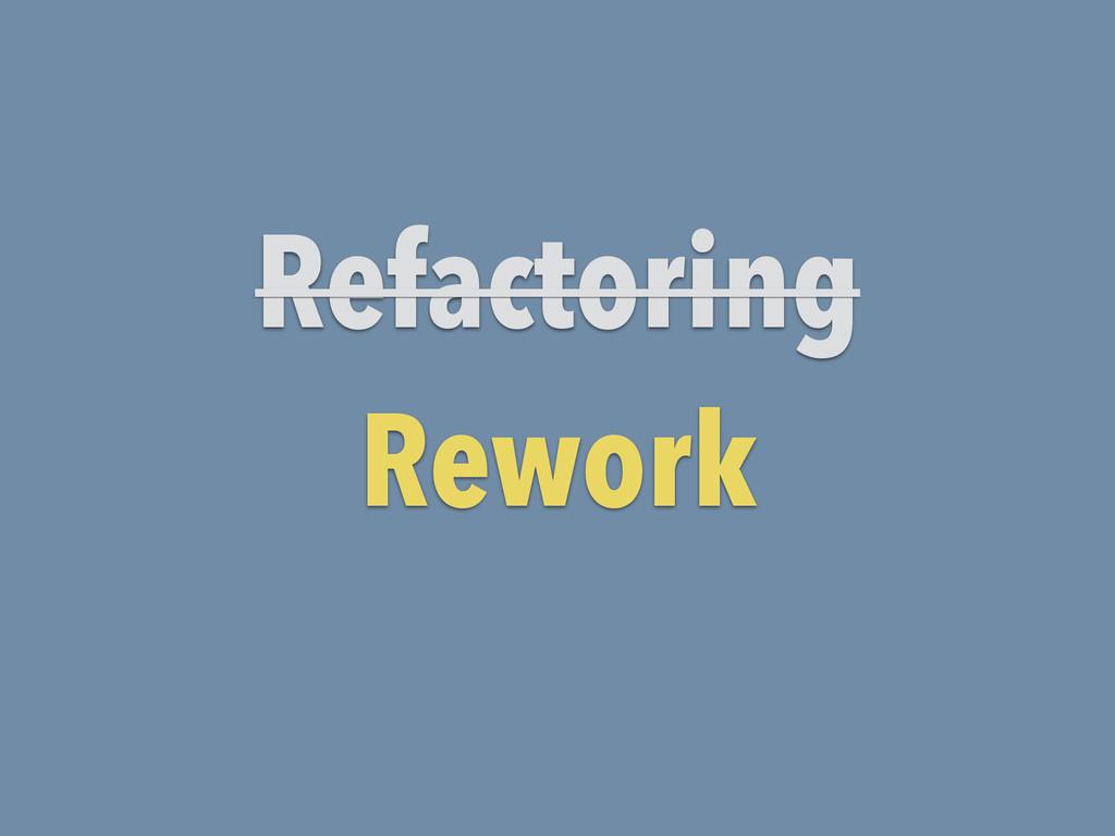 Refactoring Rework