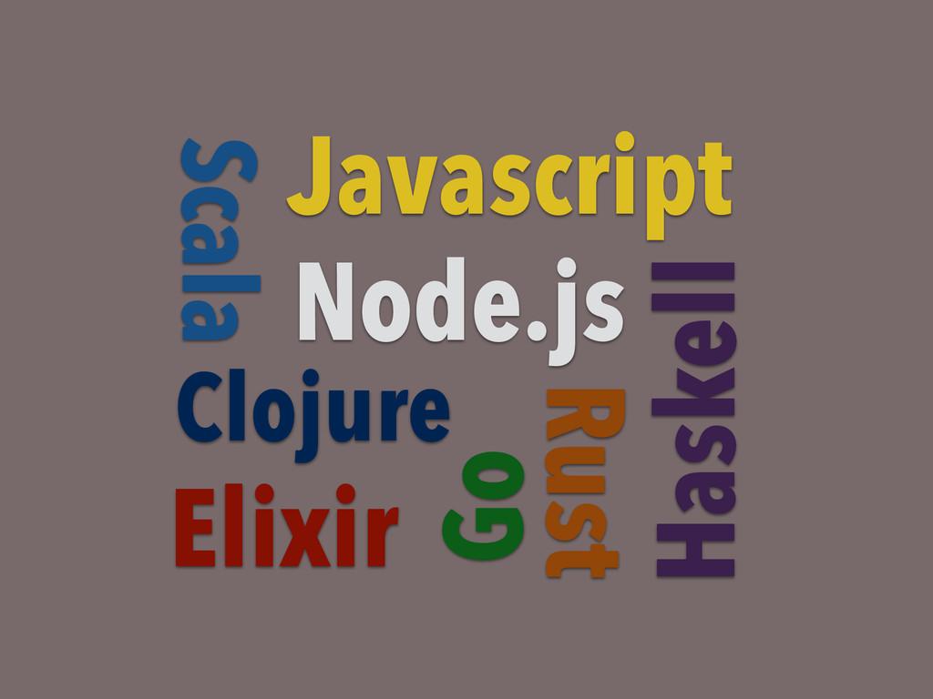 Haskell Go Clojure Scala Node.js Rust Javascrip...