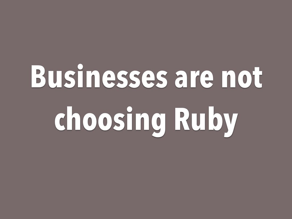 Businesses are not choosing Ruby