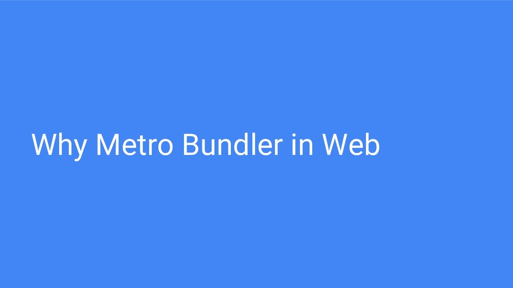 Why Metro Bundler in Web