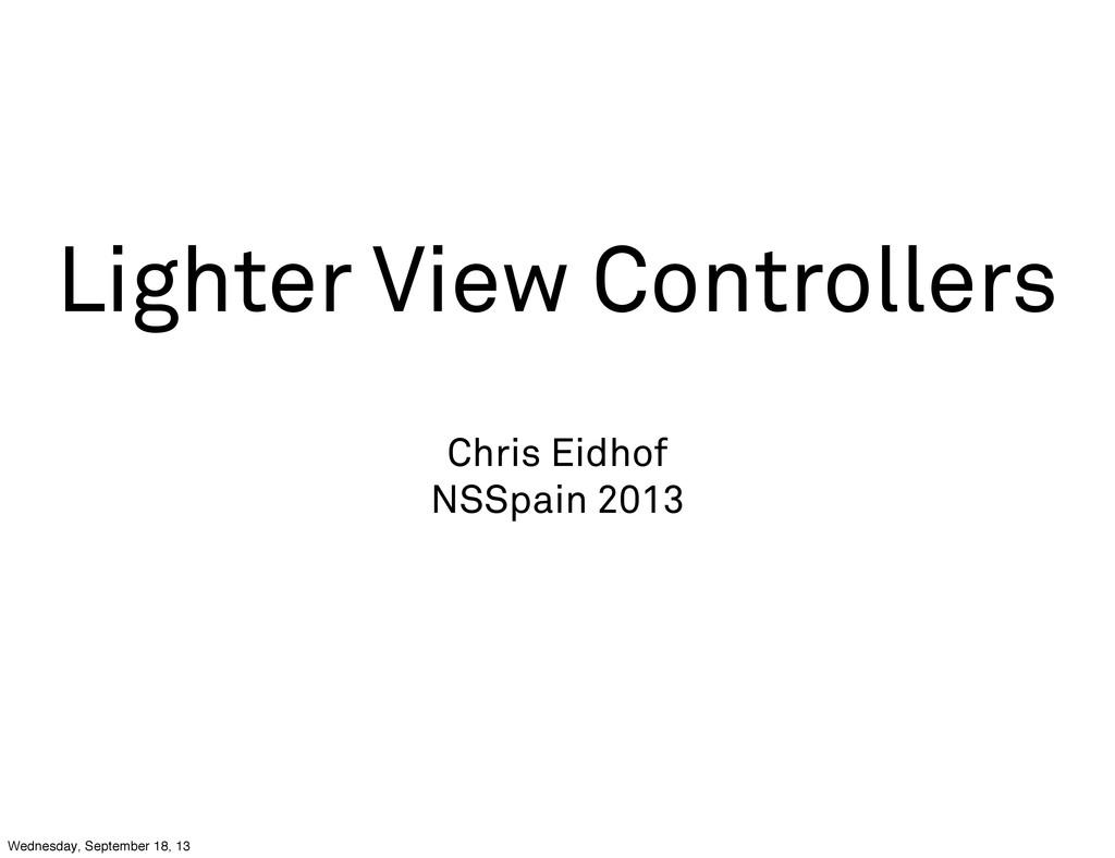 Lighter View Controllers Chris Eidhof NSSpain 2...