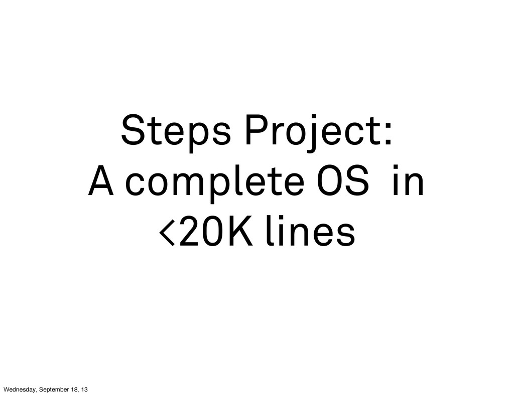 Steps Project: A complete OS in <20K lines Wedn...