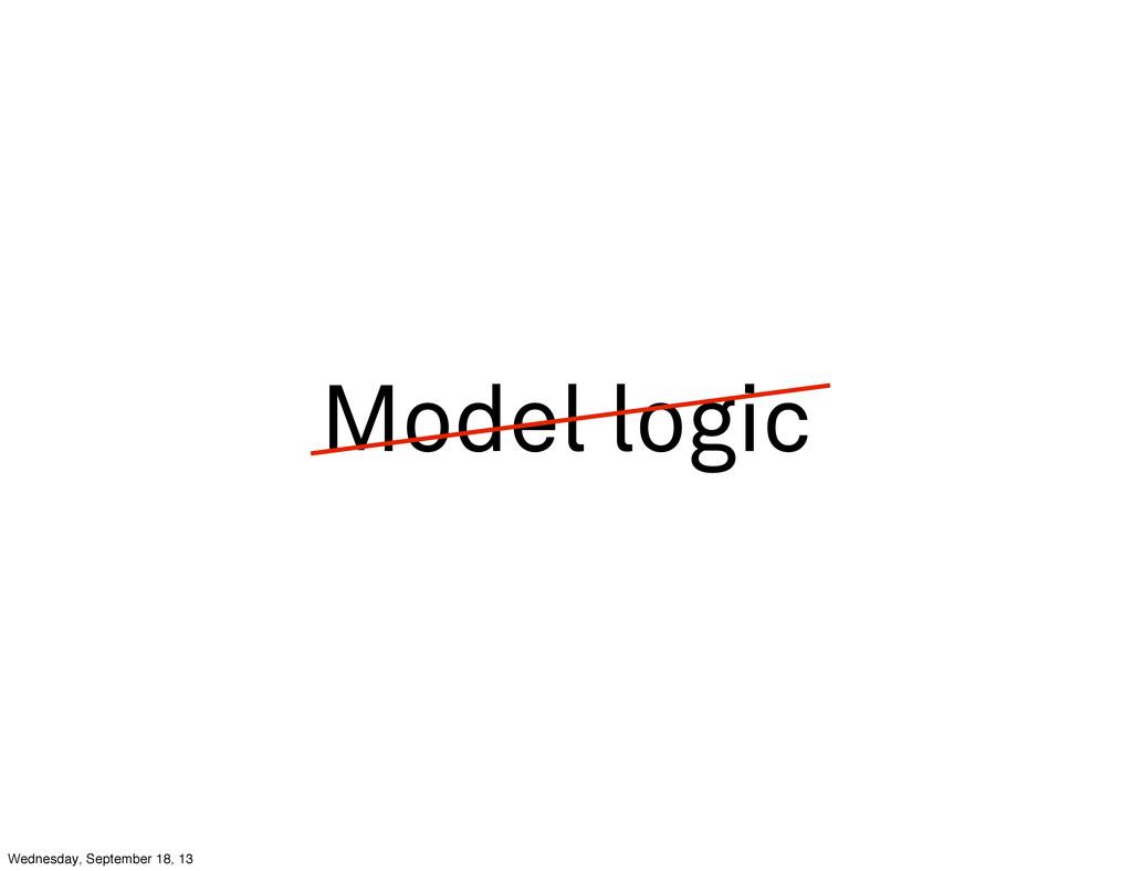 Model logic Wednesday, September 18, 13