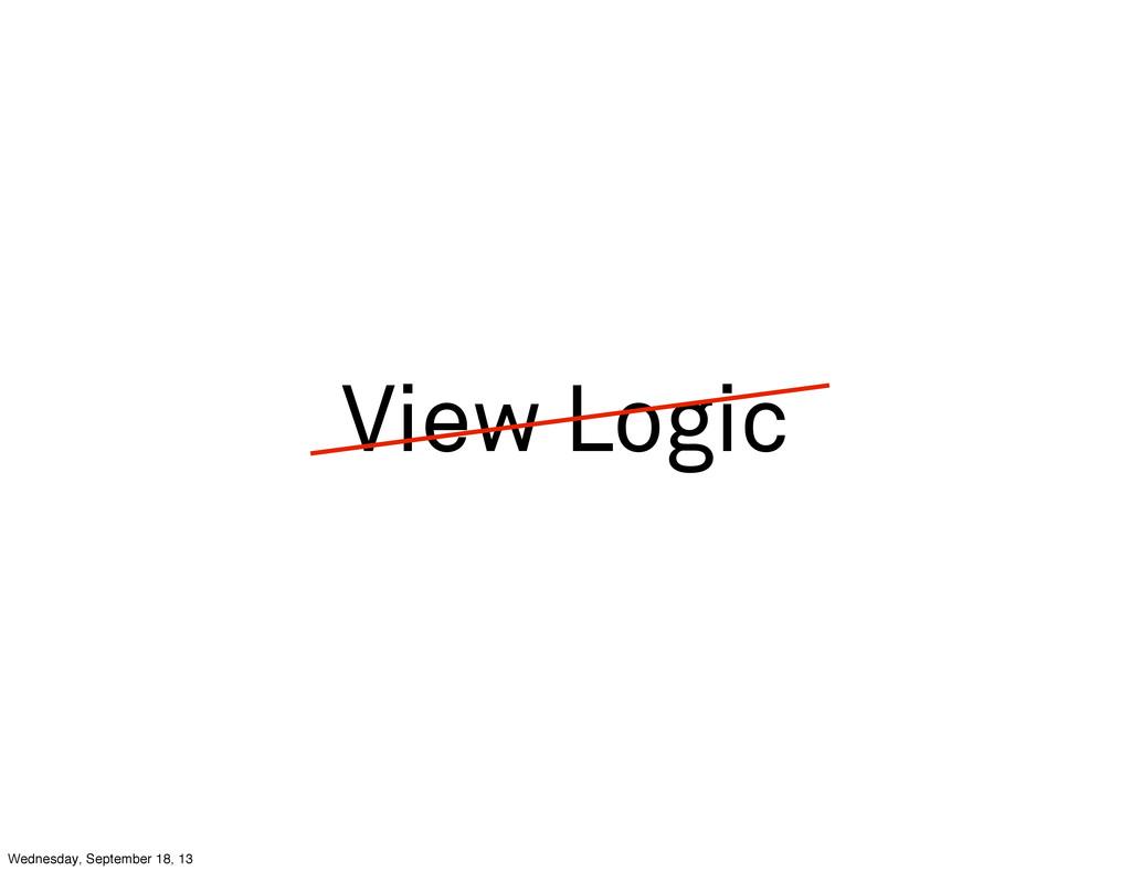 View Logic Wednesday, September 18, 13