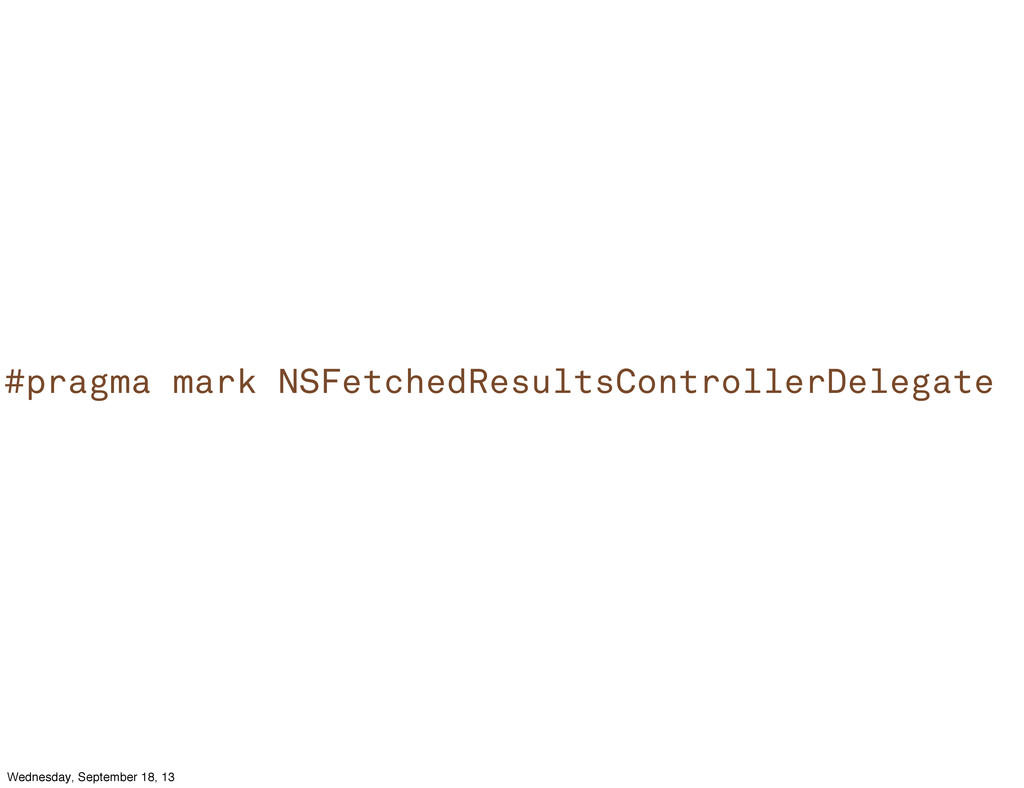 #pragma mark NSFetchedResultsControllerDelegate...
