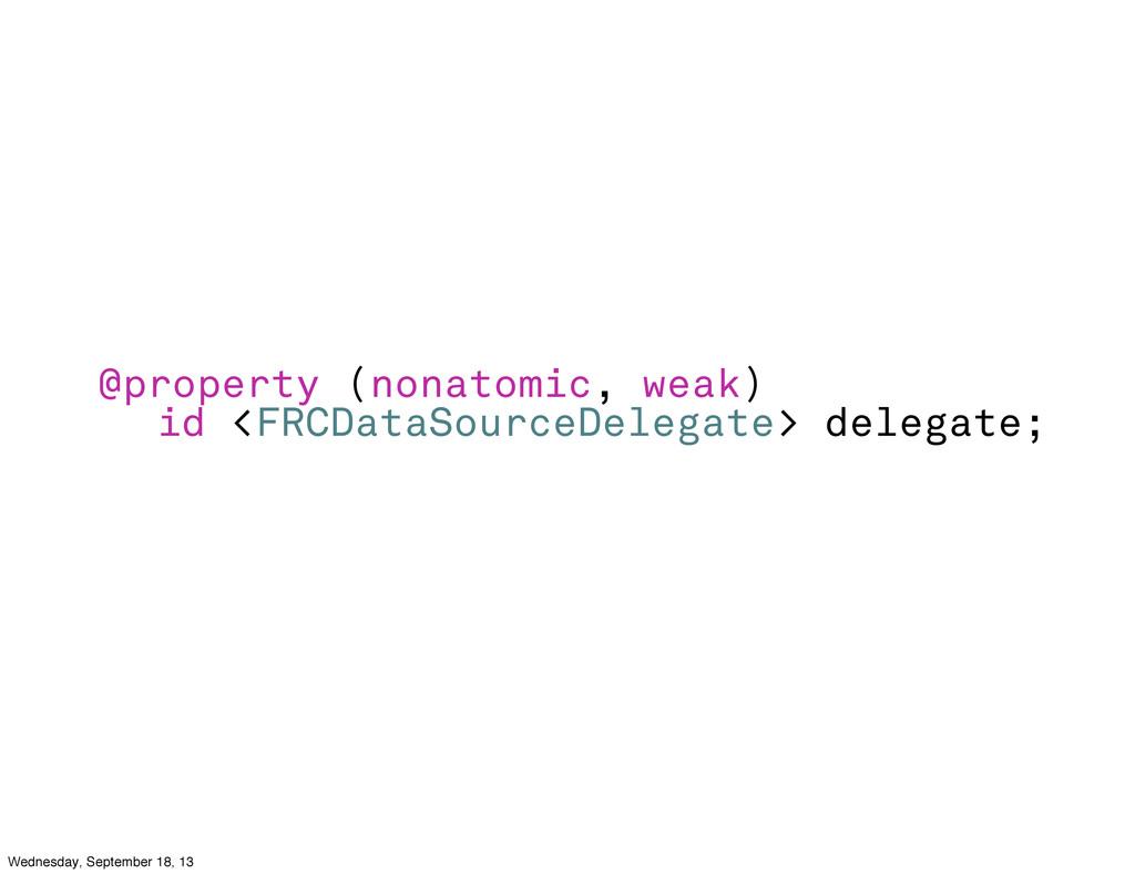 @property (nonatomic, weak) id <FRCDataSourceDe...