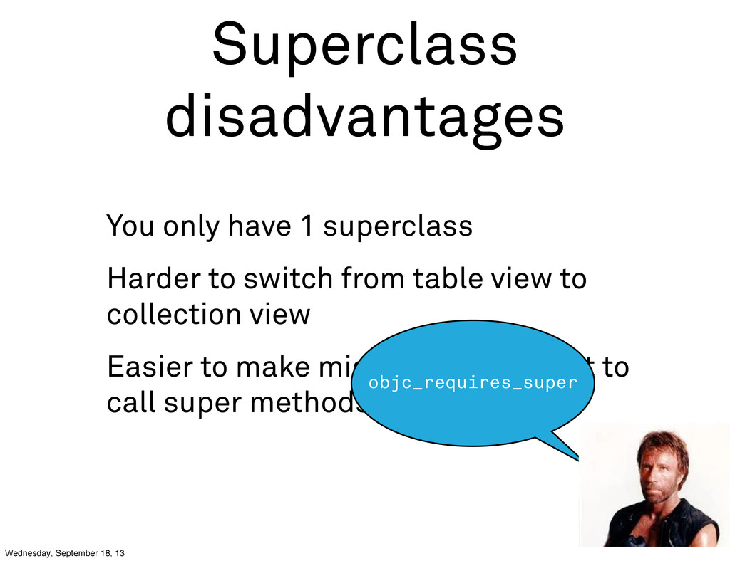 Superclass disadvantages You only have 1 superc...