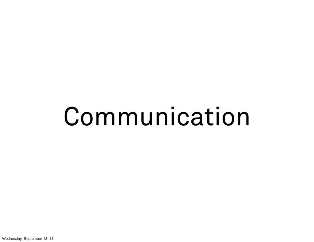 Communication Wednesday, September 18, 13