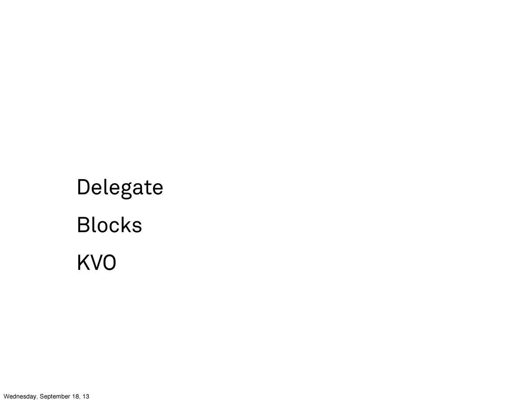 Delegate Blocks KVO Wednesday, September 18, 13