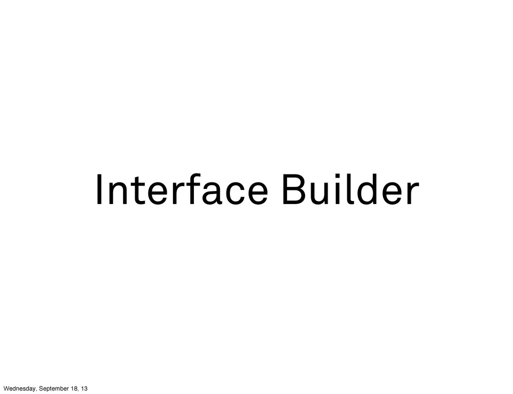 Interface Builder Wednesday, September 18, 13