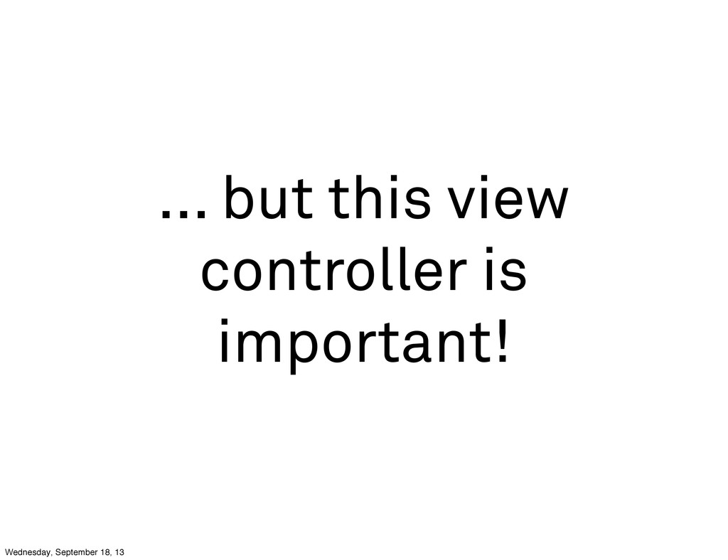 ... but this view controller is important! Wedn...