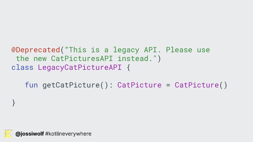"@Deprecated(""This is a legacy API. Please use t..."