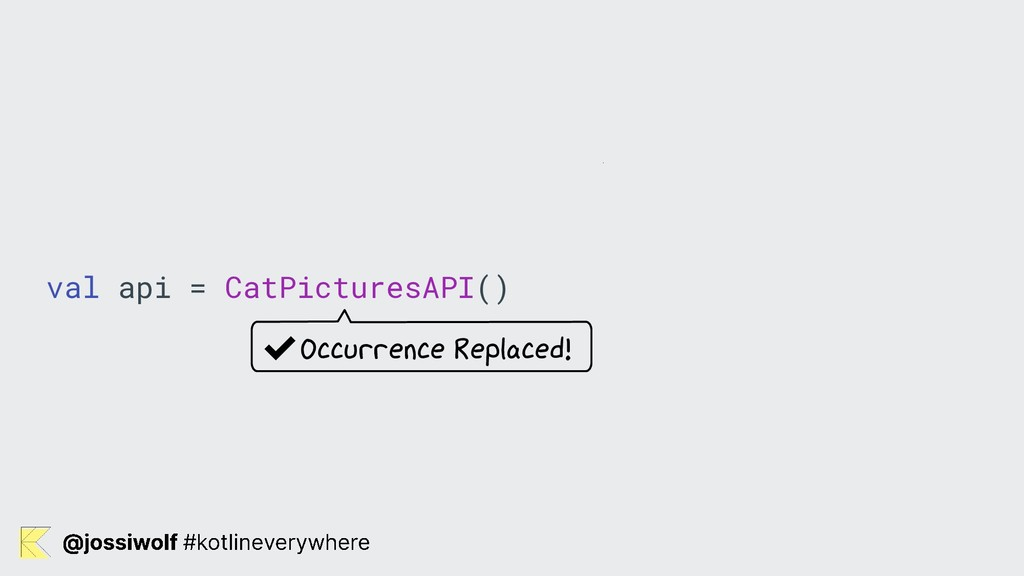 val api = CatPicturesAPI() ✔Occurrence Replaced!
