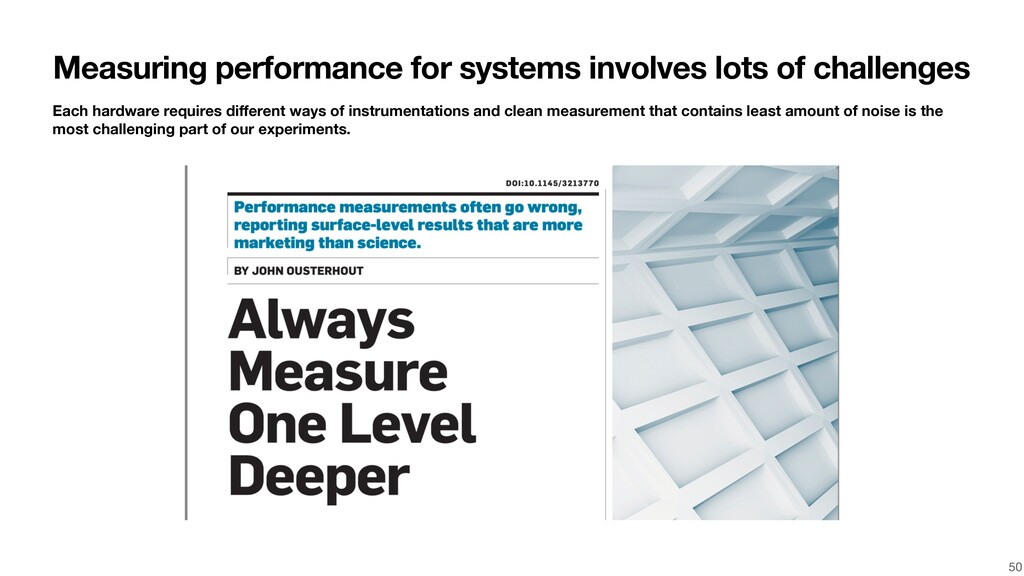 Measuring performance for systems involves lots...