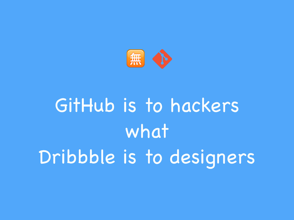 GitHub is to hackers  what  Dribbble is to d...