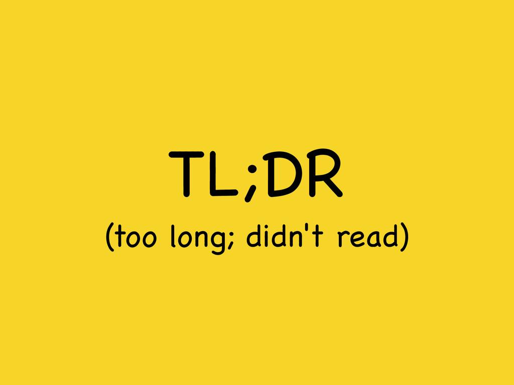 TL;DR  (too long; didn't read)