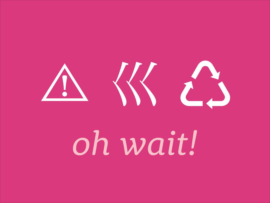 oh wait! ⾠ቬ㿂