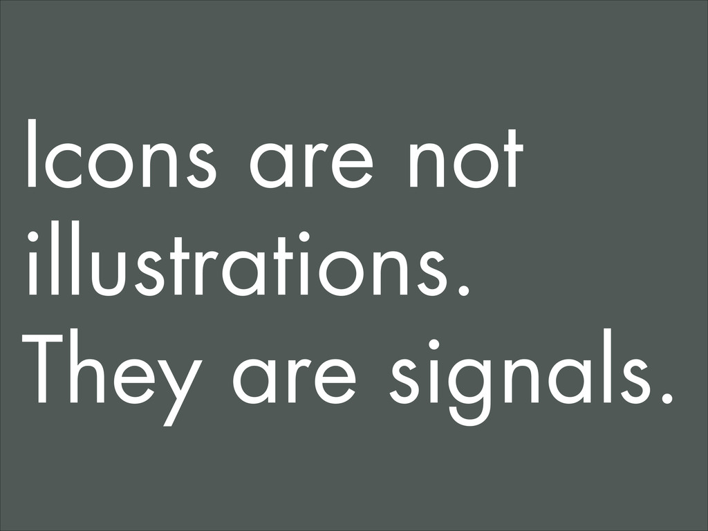Icons are not illustrations. They are signals.