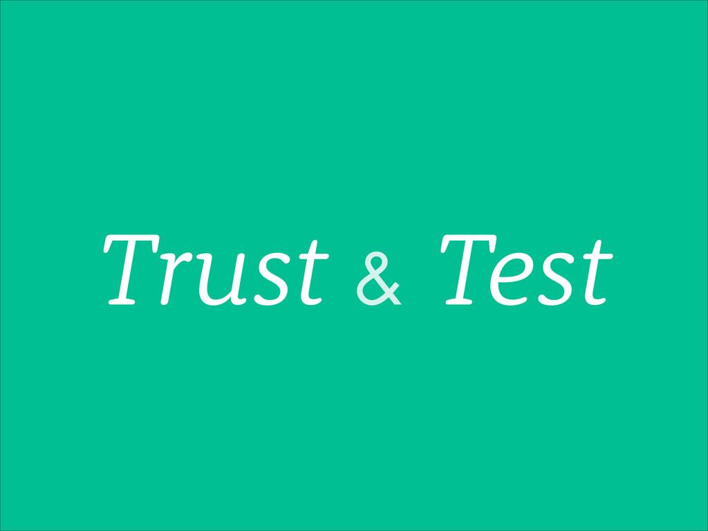 Trust & Test