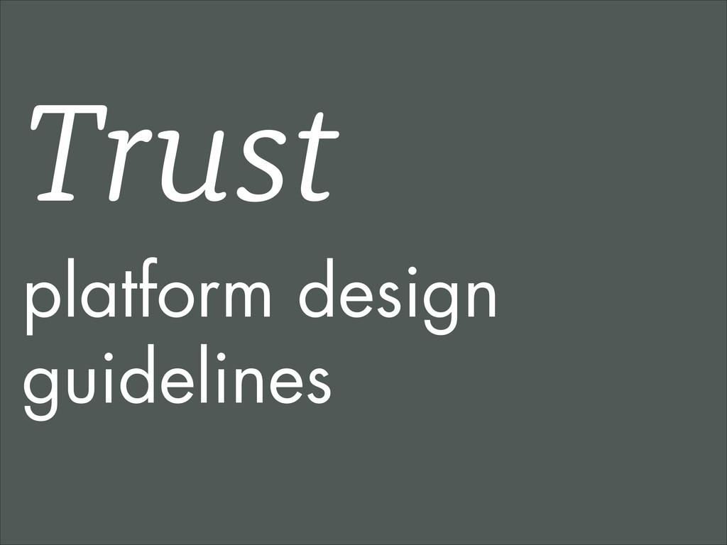 Trust platform design guidelines